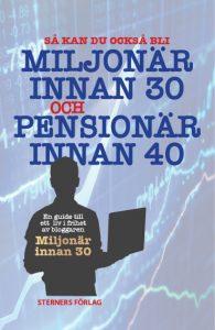 Miljonär innan 30 och pensionär innan 40. Boken handlar om bloggaren Miljonär innan 30:s resa mot ekonomiskt oberoende och är full av hans tankar och råd för hur du också ska kunna göra samma sak.